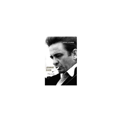 Johnny Cash The Life - Robert Hilburn