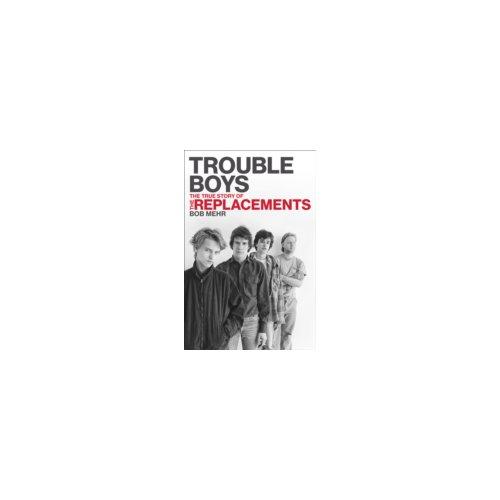 Trouble Boys - Bob Mehr