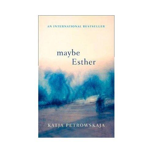 Maybe Esther - Katja Petrowskaja