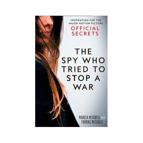 Spy Who Tried To Stop A War - Marcia Mitchell